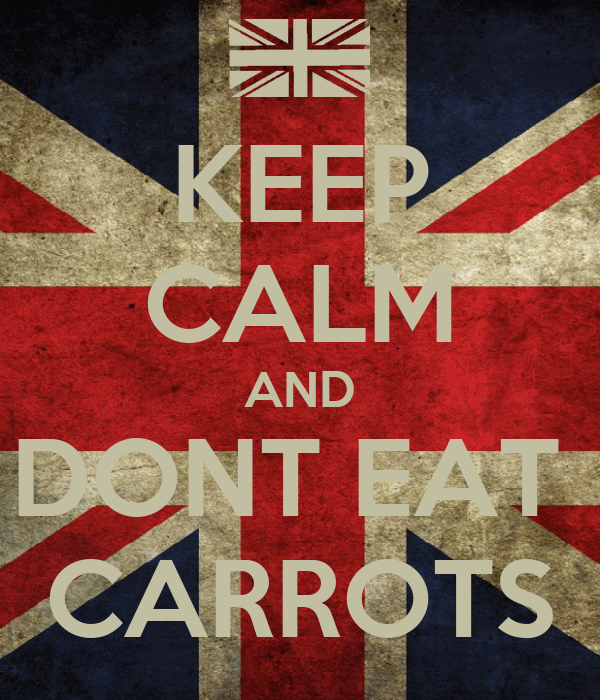 KEEP CALM AND DONT EAT  CARROTS