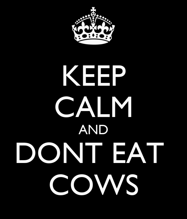 KEEP CALM AND DONT EAT  COWS