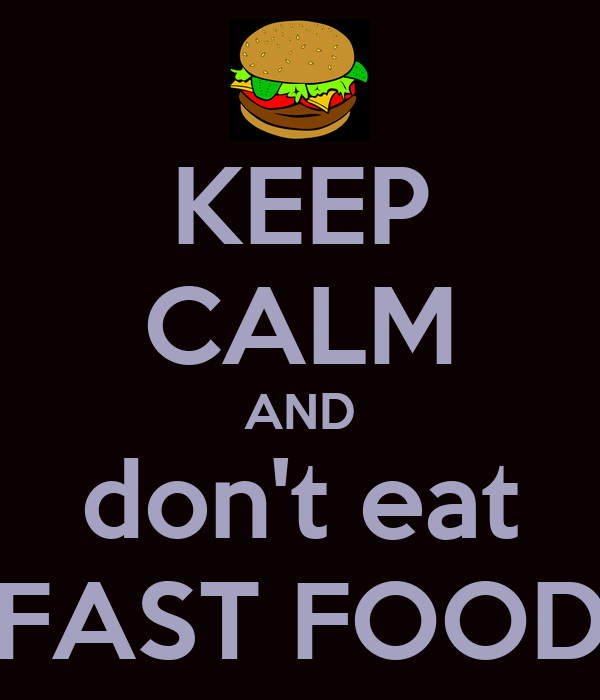 KEEP CALM AND don't eat FAST FOOD