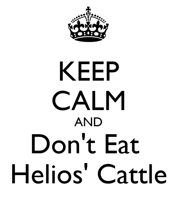 KEEP CALM AND Don't Eat  Helios' Cattle
