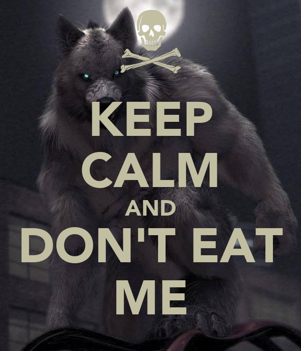 KEEP CALM AND DON'T EAT ME