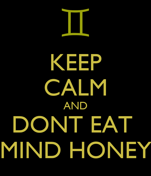 KEEP CALM AND DONT EAT  MIND HONEY
