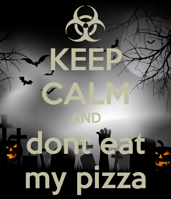 KEEP CALM AND dont eat my pizza