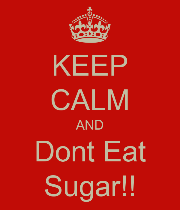 KEEP CALM AND Dont Eat Sugar!!