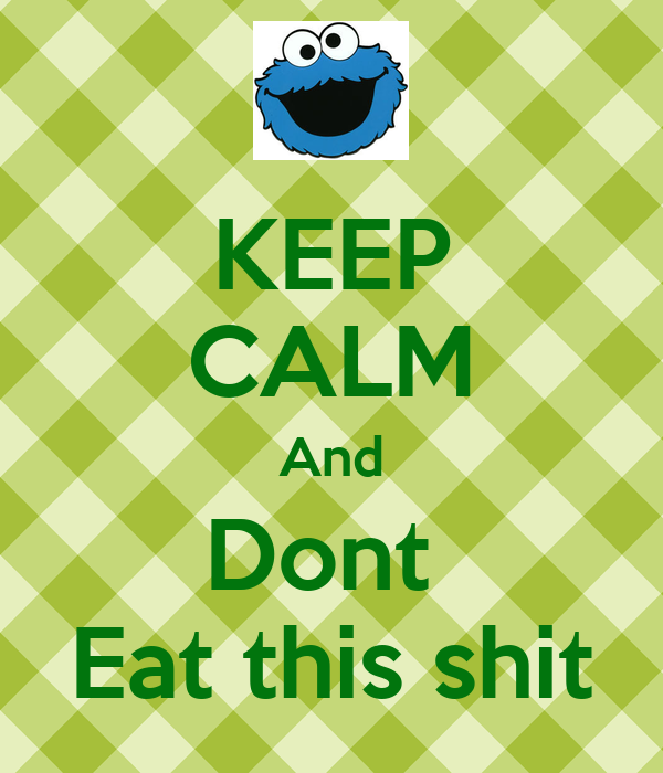 KEEP CALM And Dont  Eat this shit