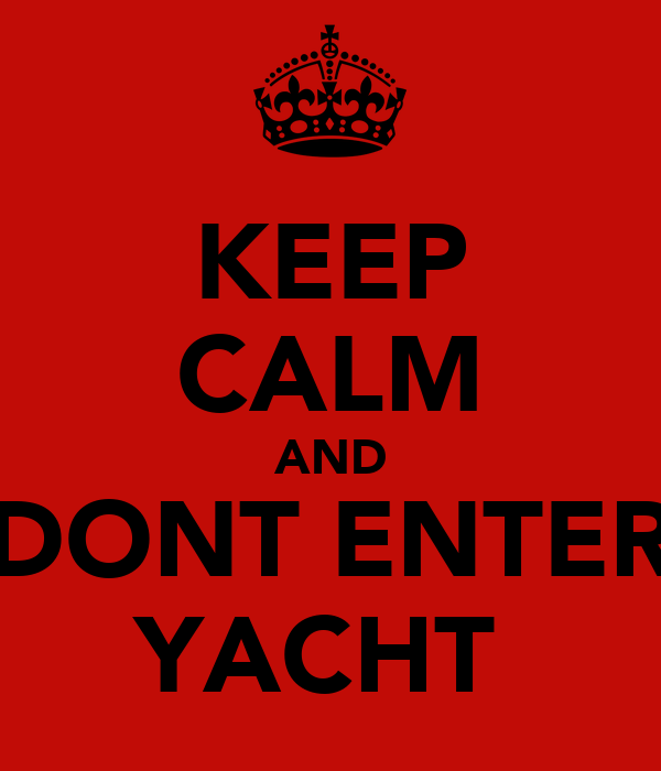 KEEP CALM AND DONT ENTER YACHT