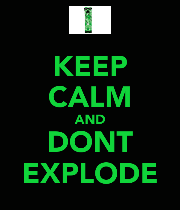 KEEP CALM AND DONT EXPLODE