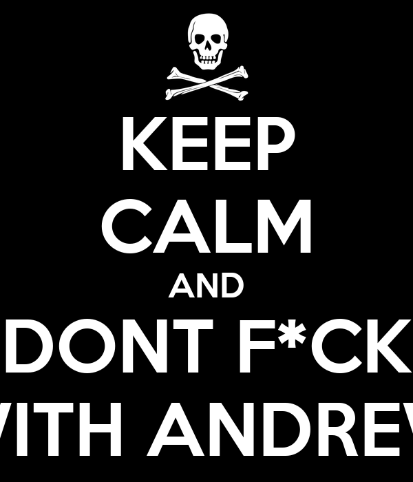 KEEP CALM AND DONT F*CK WITH ANDREW