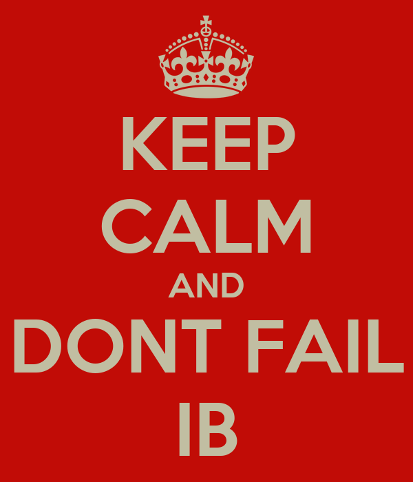KEEP CALM AND DONT FAIL IB