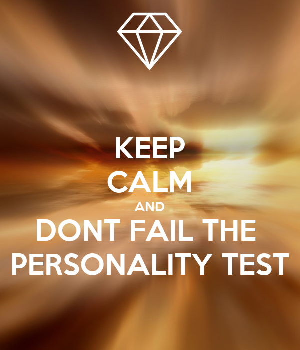 KEEP CALM AND DONT FAIL THE  PERSONALITY TEST