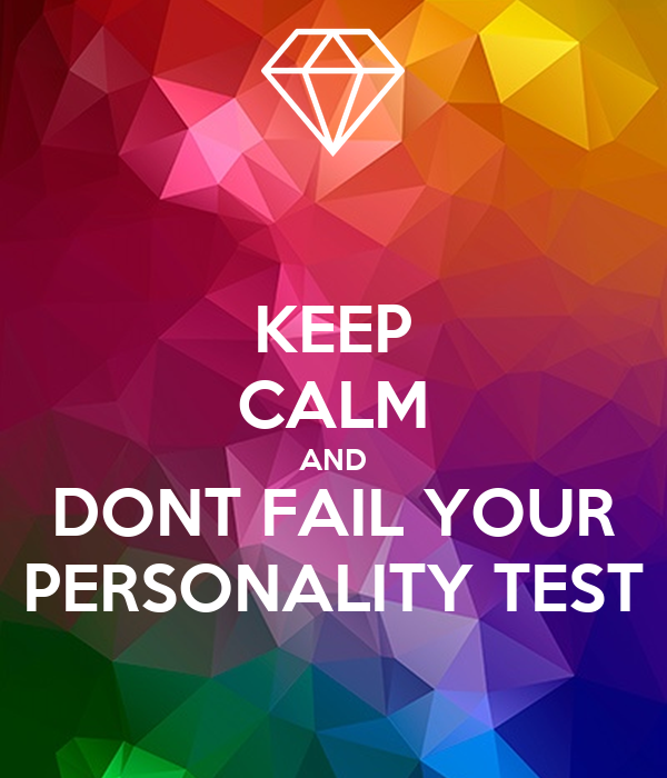 KEEP CALM AND DONT FAIL YOUR PERSONALITY TEST
