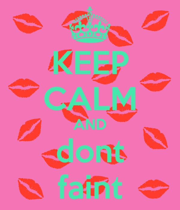 KEEP CALM AND dont faint