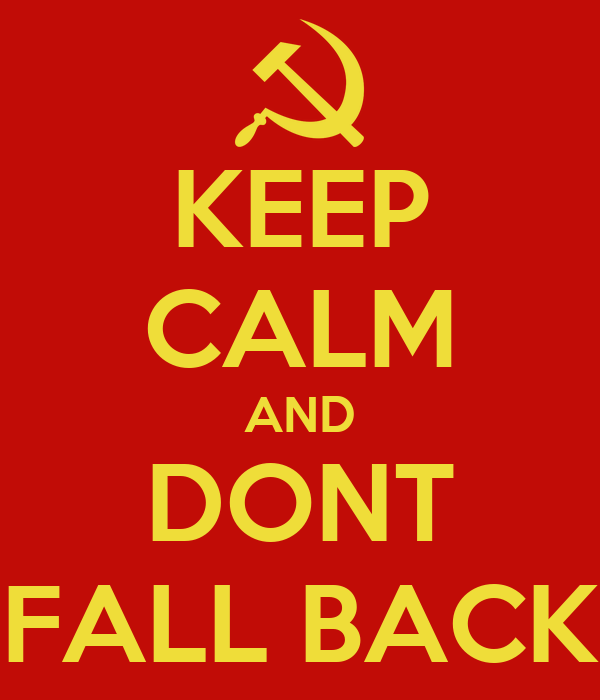 KEEP CALM AND DONT FALL BACK