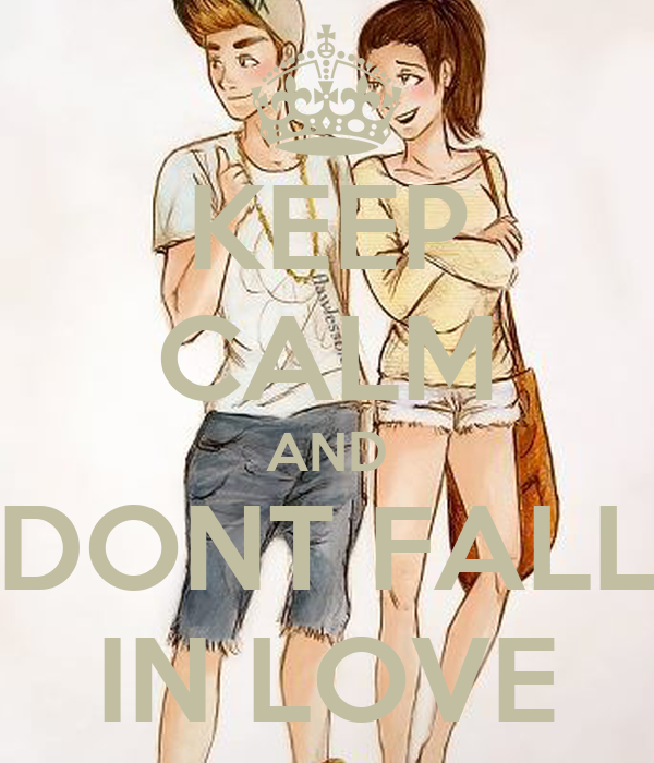 KEEP CALM AND DONT FALL IN LOVE