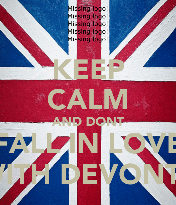 KEEP CALM AND DONT FALL IN LOVE WITH DEVONTE