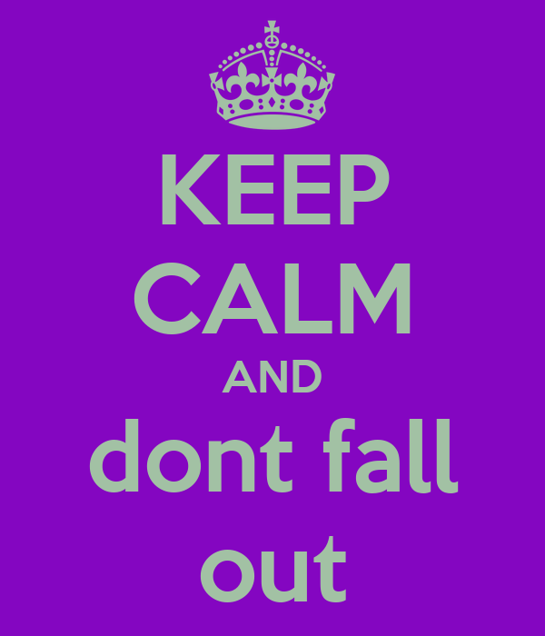 KEEP CALM AND dont fall out