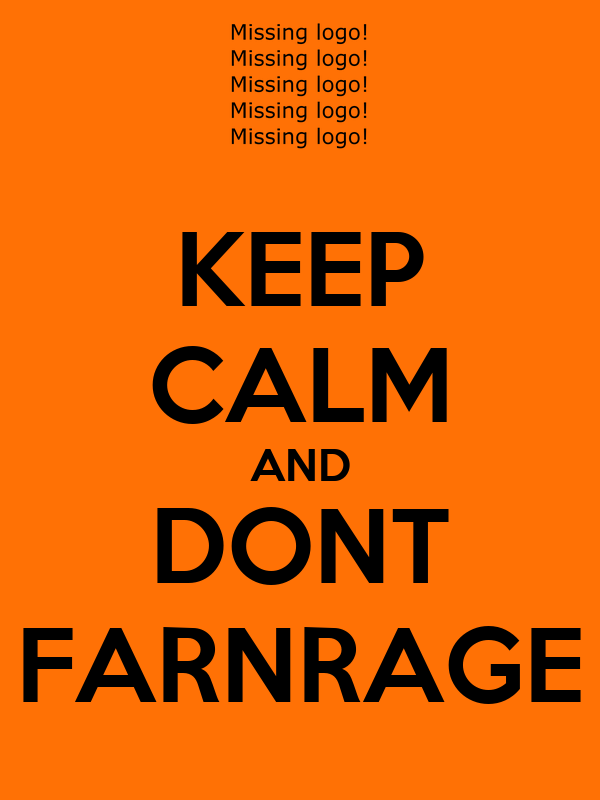 KEEP CALM AND DONT FARNRAGE