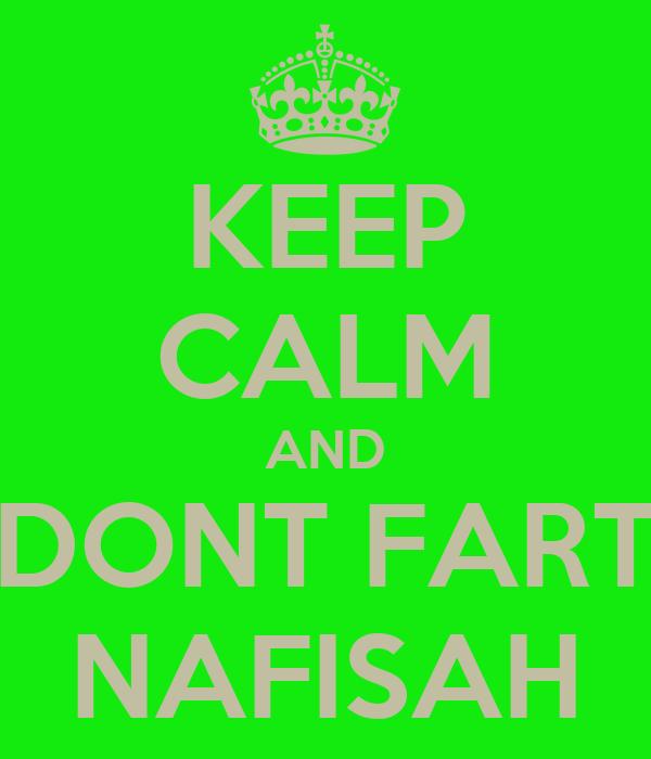 KEEP CALM AND DONT FART NAFISAH
