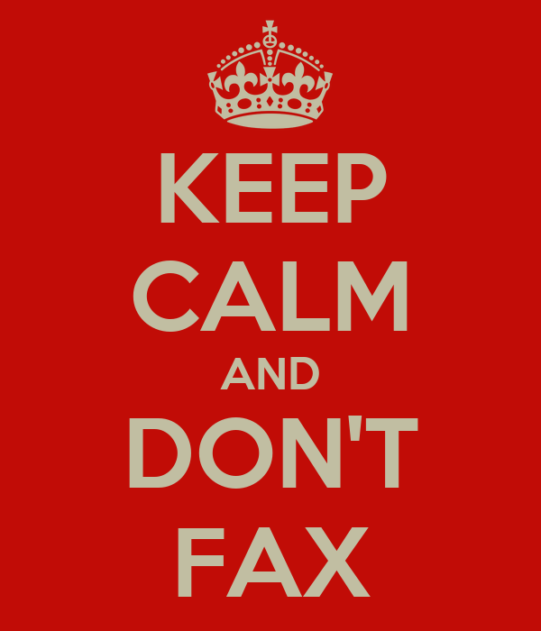 KEEP CALM AND DON'T FAX