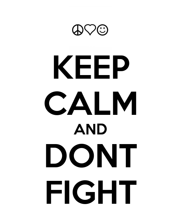 KEEP CALM AND DONT FIGHT