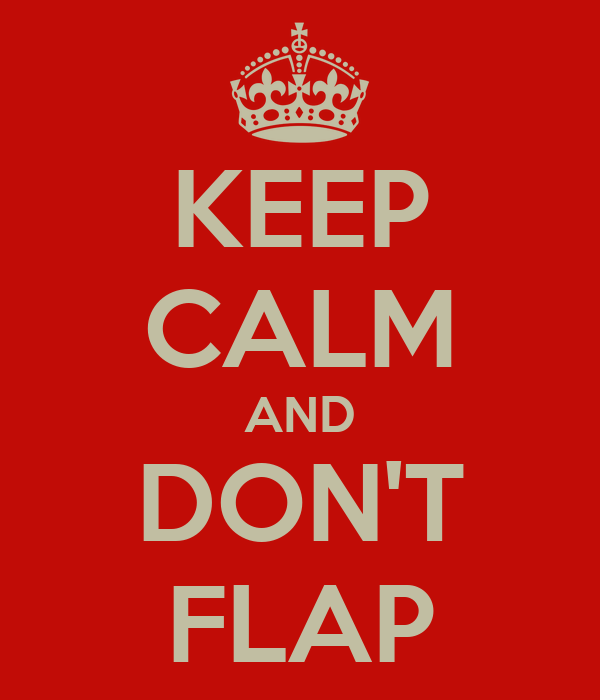 KEEP CALM AND DON'T FLAP