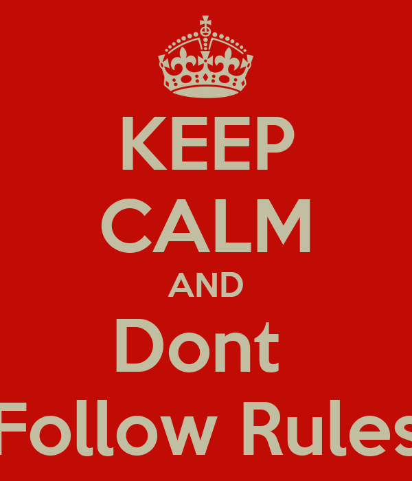 KEEP CALM AND Dont  Follow Rules