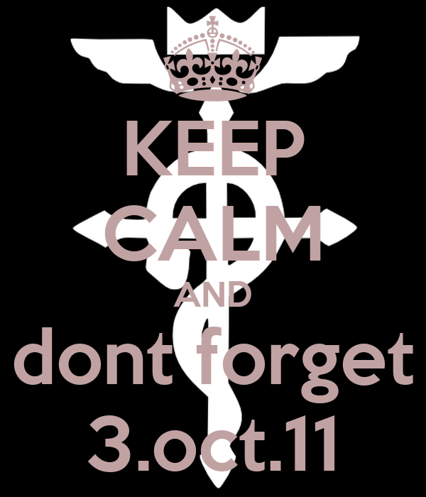 KEEP CALM AND dont forget 3.oct.11