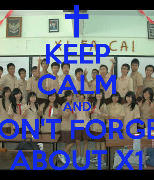 KEEP CALM AND DON'T FORGET ABOUT X1
