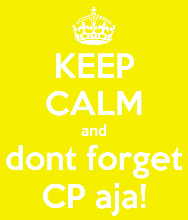 KEEP CALM and dont forget CP aja!