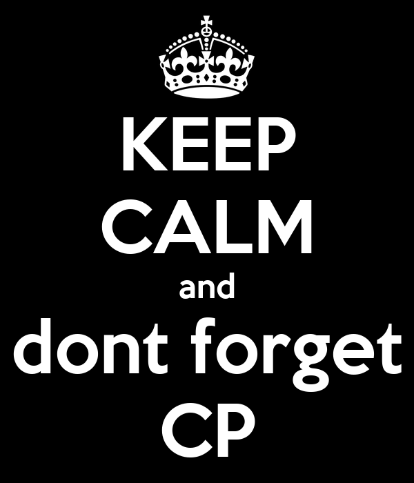 KEEP CALM and dont forget CP