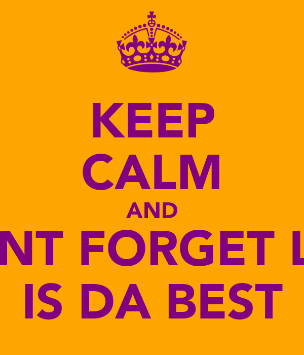 KEEP CALM AND DONT FORGET LEO IS DA BEST