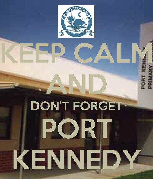 KEEP CALM AND DON'T FORGET PORT KENNEDY