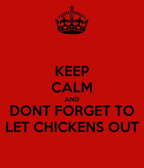 KEEP CALM AND DONT FORGET TO LET CHICKENS OUT