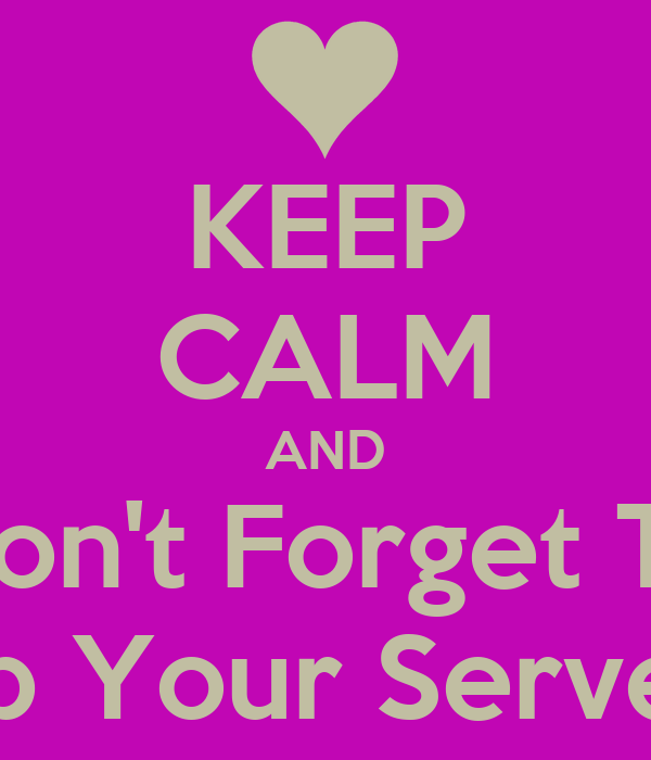 KEEP CALM AND Don't Forget To Tip Your Server
