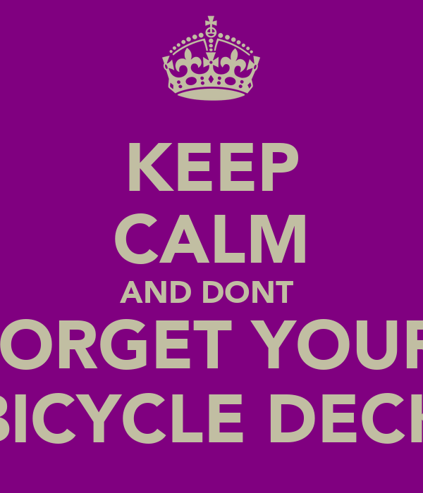 KEEP CALM AND DONT  FORGET YOUR  BICYCLE DECK