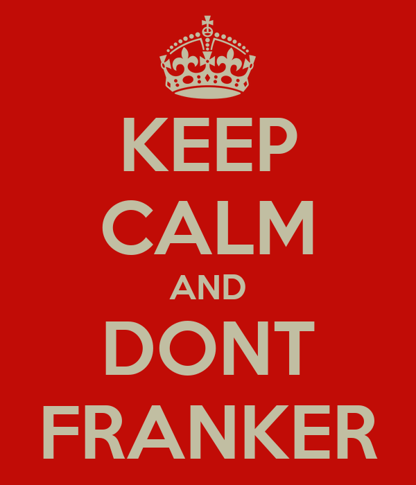 KEEP CALM AND DONT FRANKER