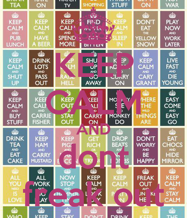 KEEP CALM AND dont freak out