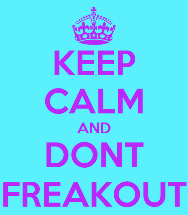 KEEP CALM AND DONT FREAKOUT