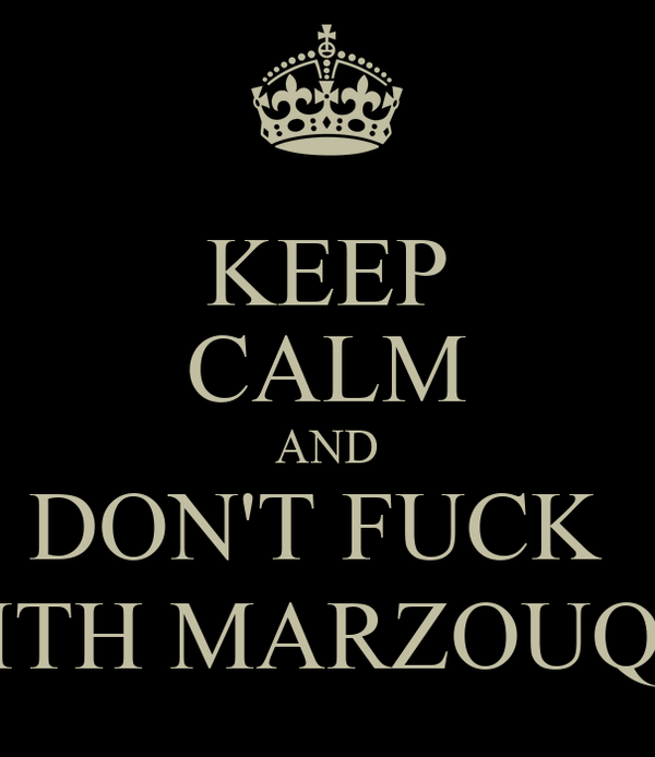 KEEP CALM AND DON'T FUCK  WITH MARZOUQI'S