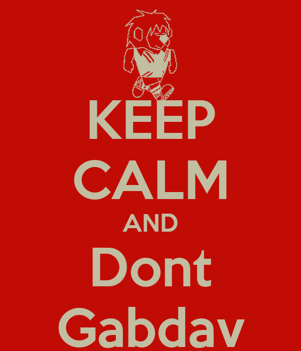 KEEP CALM AND Dont Gabdav