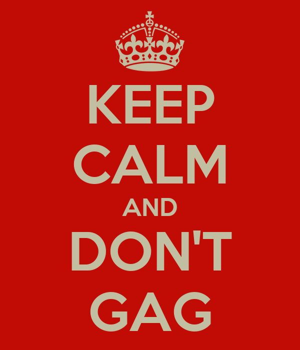 KEEP CALM AND DON'T GAG