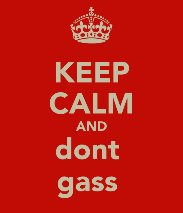 KEEP CALM AND dont  gass