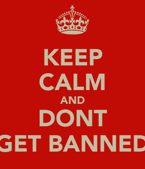 KEEP CALM AND DONT GET BANNED
