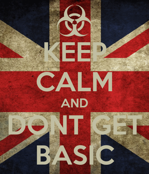 KEEP CALM AND DONT GET BASIC