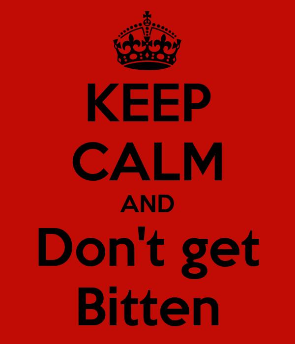 KEEP CALM AND Don't get Bitten
