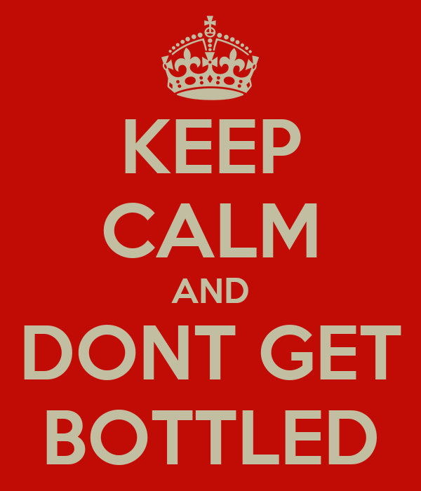 KEEP CALM AND DONT GET BOTTLED