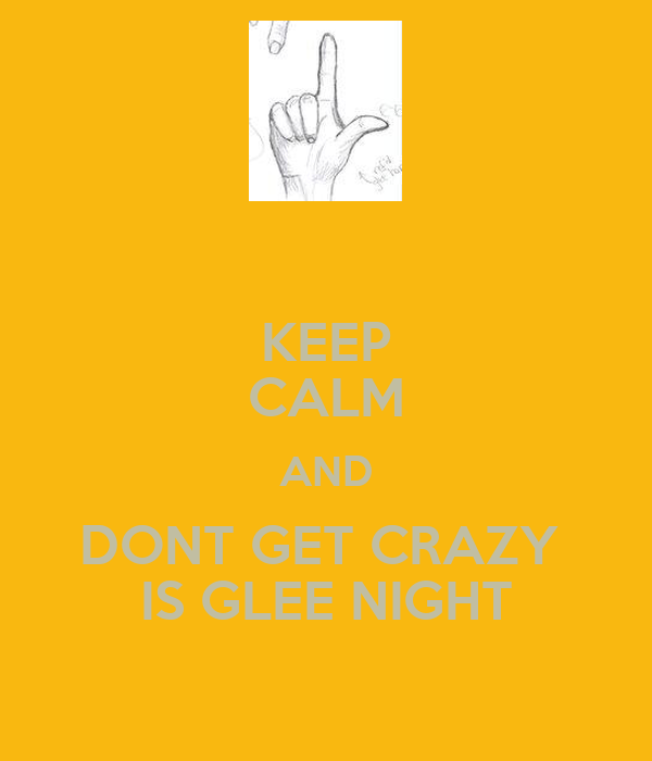 KEEP CALM AND DONT GET CRAZY  IS GLEE NIGHT