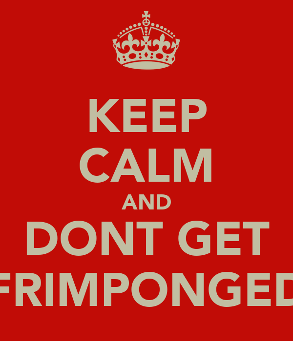 KEEP CALM AND DONT GET FRIMPONGED