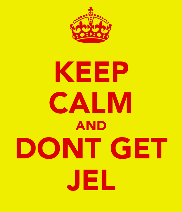 KEEP CALM AND DONT GET JEL
