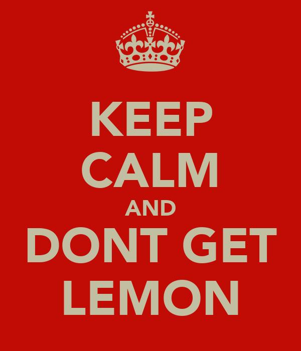 KEEP CALM AND DONT GET LEMON